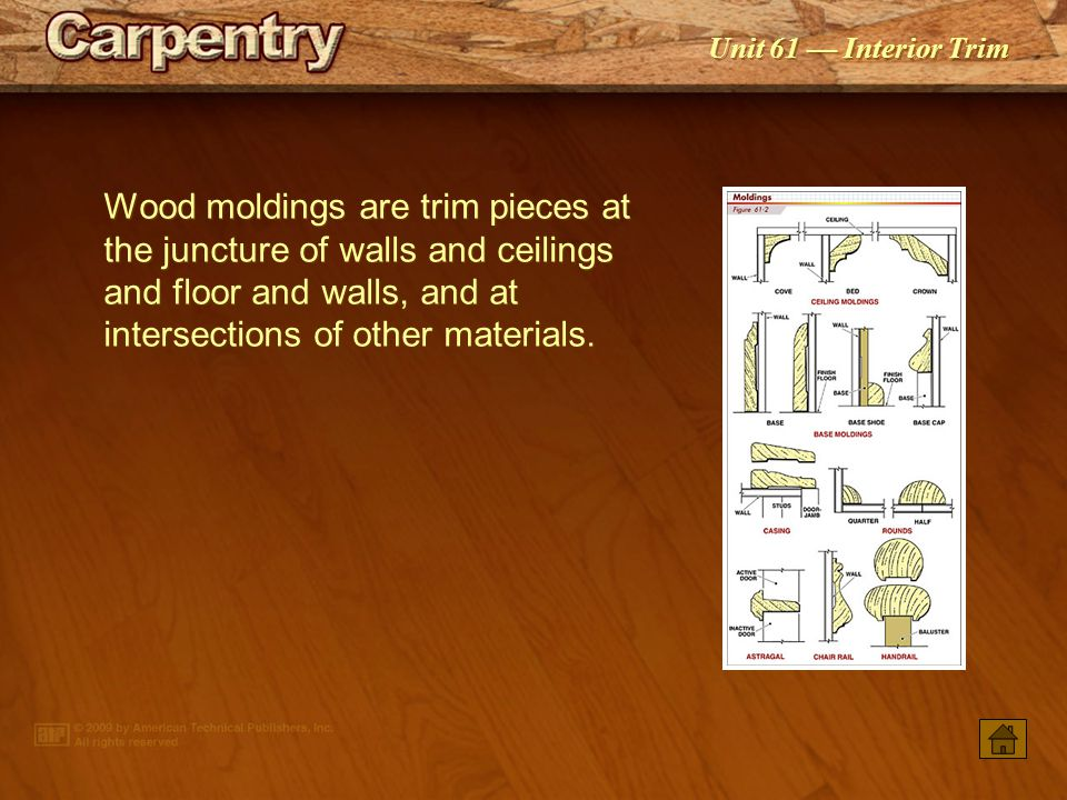 Wood moldings are trim pieces at the juncture of walls and ceilings and floor and walls, and at intersections of other materials.