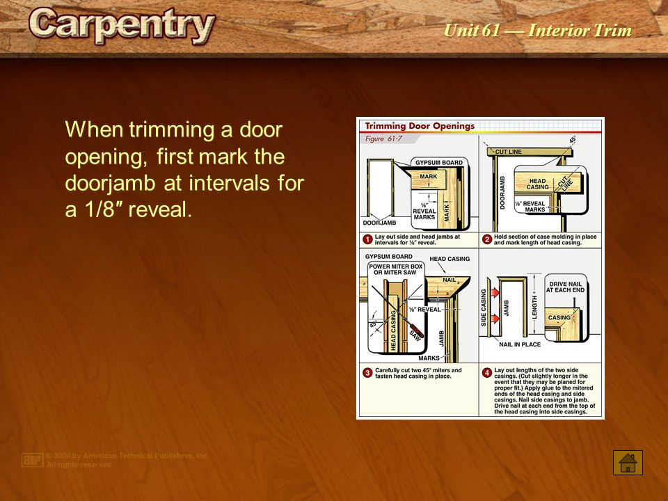 When trimming a door opening, first mark the doorjamb at intervals for a 1/8″ reveal.