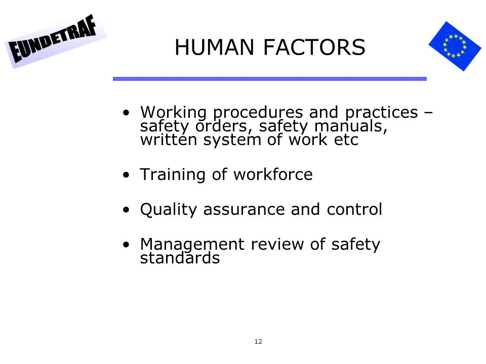 HUMAN FACTORS Working procedures and practices – safety orders, safety manuals, written system of work etc.