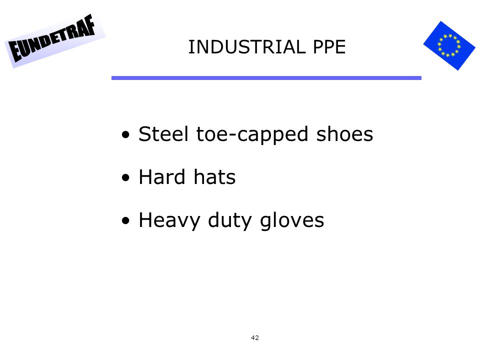 Steel toe-capped shoes Hard hats Heavy duty gloves