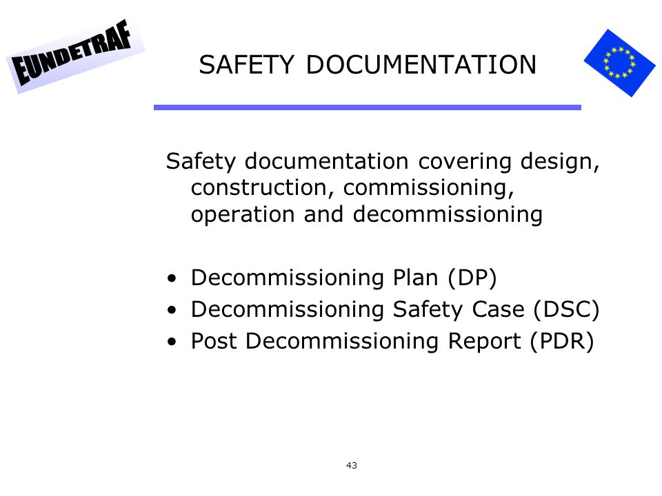 SAFETY DOCUMENTATION Safety documentation covering design, construction, commissioning, operation and decommissioning.