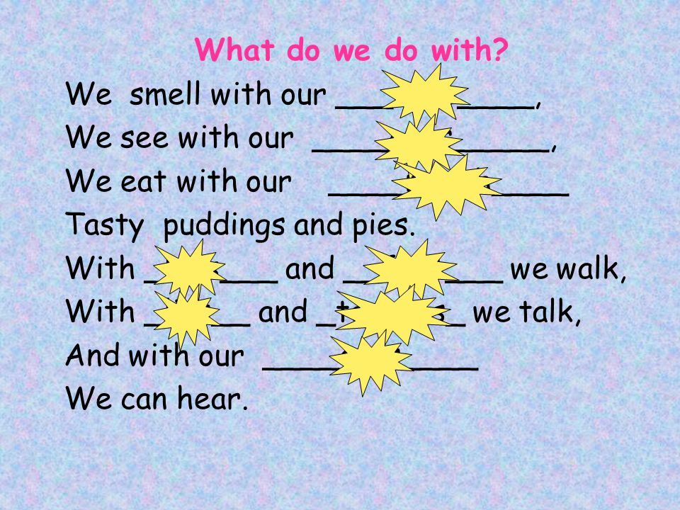 What do we do with We smell with our ___nose____, We see with our ____eyes_____, We eat with our ____mouth____.