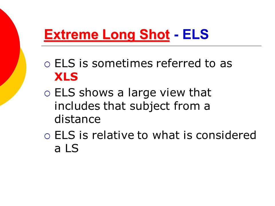 Extreme Long Shot - ELS ELS is sometimes referred to as XLS
