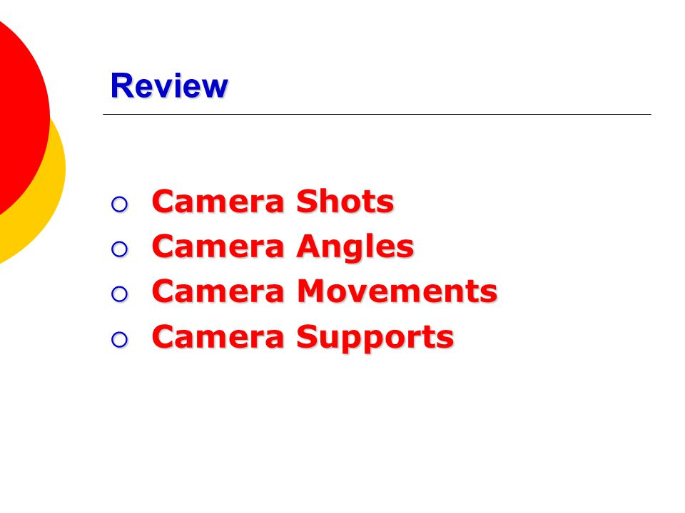 Review Camera Shots Camera Angles Camera Movements Camera Supports