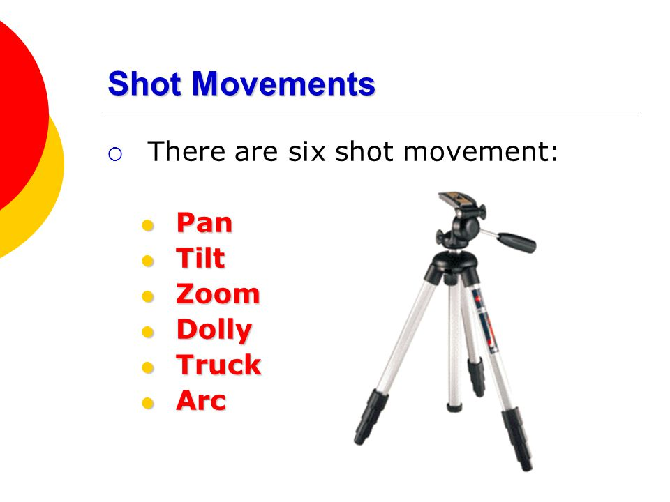 Shot Movements There are six shot movement: Pan Tilt Zoom Dolly Truck