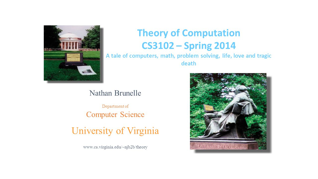 Theory of Computation CS3102 – Spring 2014 A tale of computers, math, problem solving, life, love and tragic death