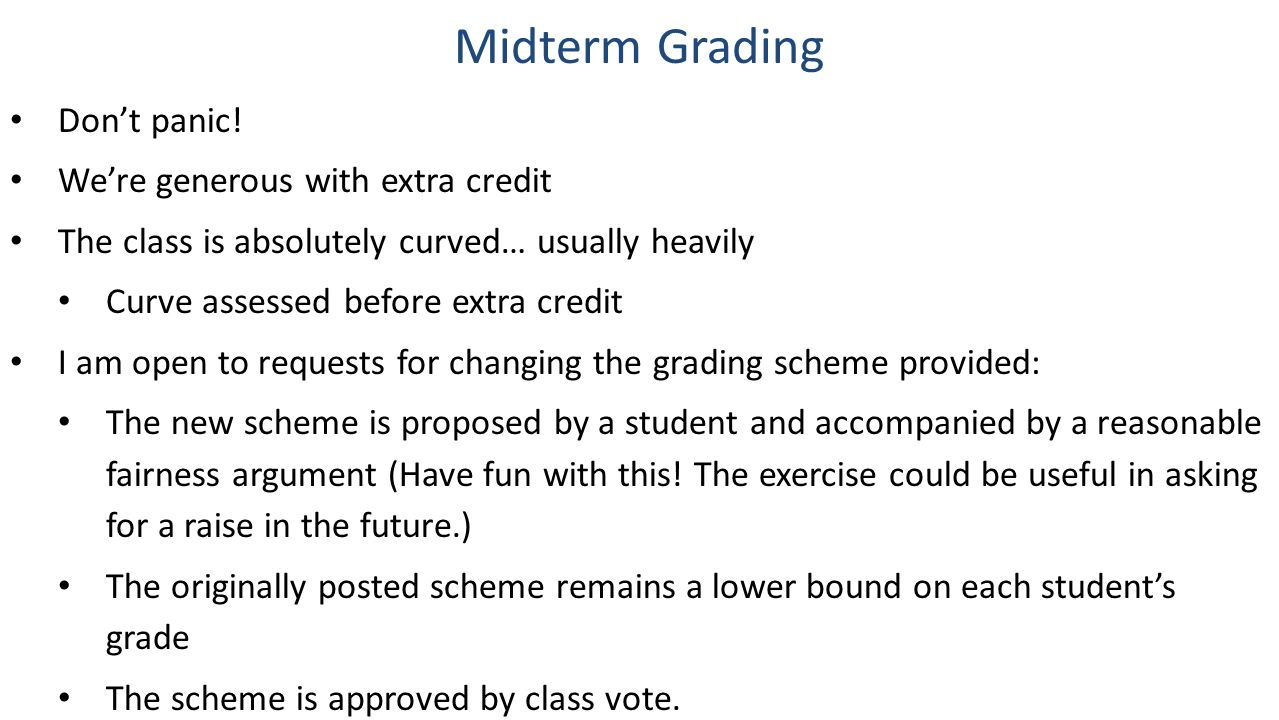 Midterm Grading Don't panic! We're generous with extra credit