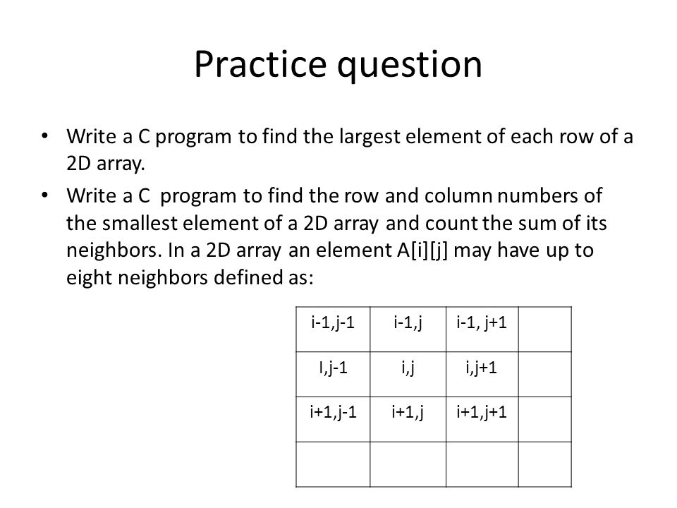 Practice question Write a C program to find the largest element of each row of a 2D array.