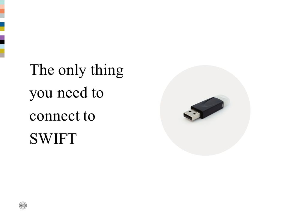 The only thing you need to connect to SWIFT