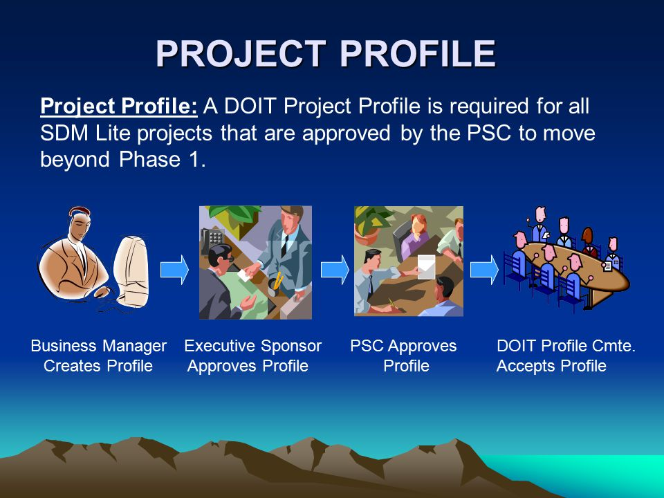 PROJECT PROFILE Project Profile: A DOIT Project Profile is required for all SDM Lite projects that are approved by the PSC to move beyond Phase 1.