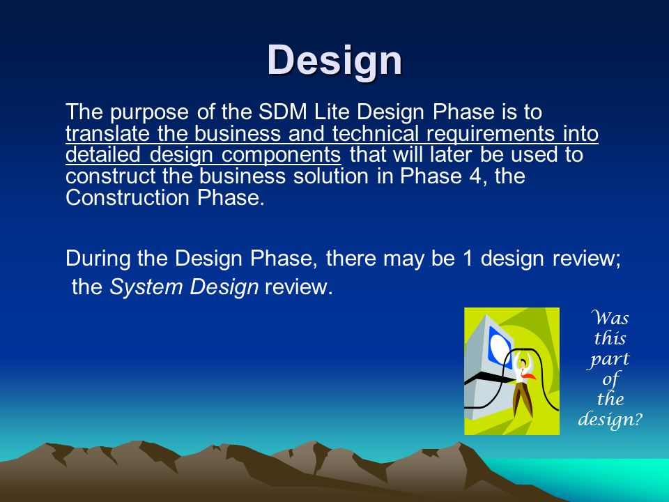 Design During the Design Phase, there may be 1 design review;