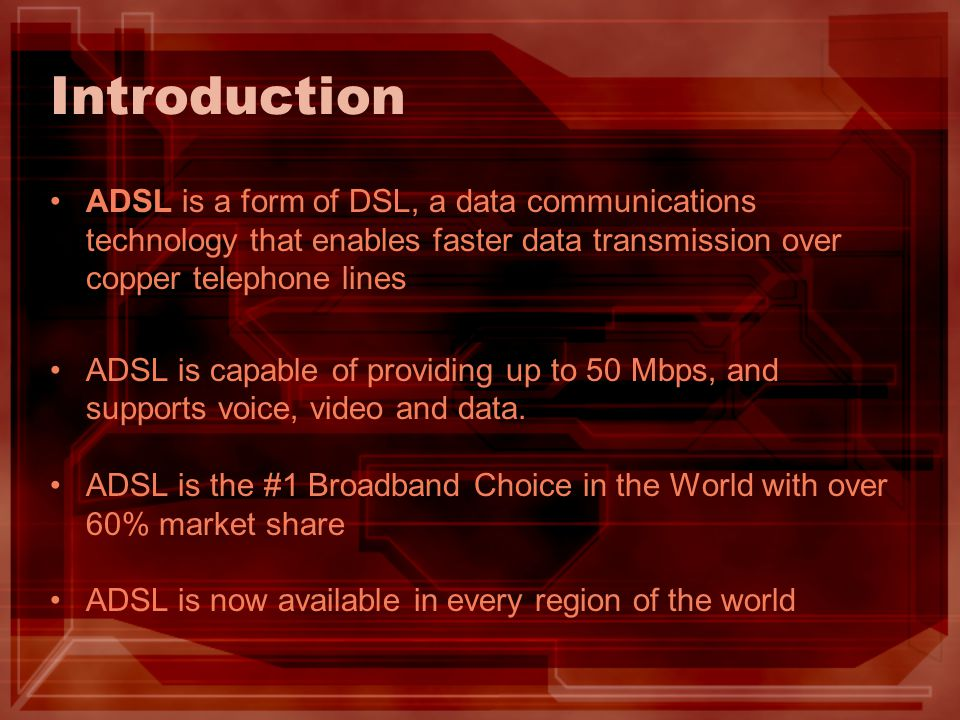 Introduction ADSL is a form of DSL, a data communications technology that enables faster data transmission over copper telephone lines.
