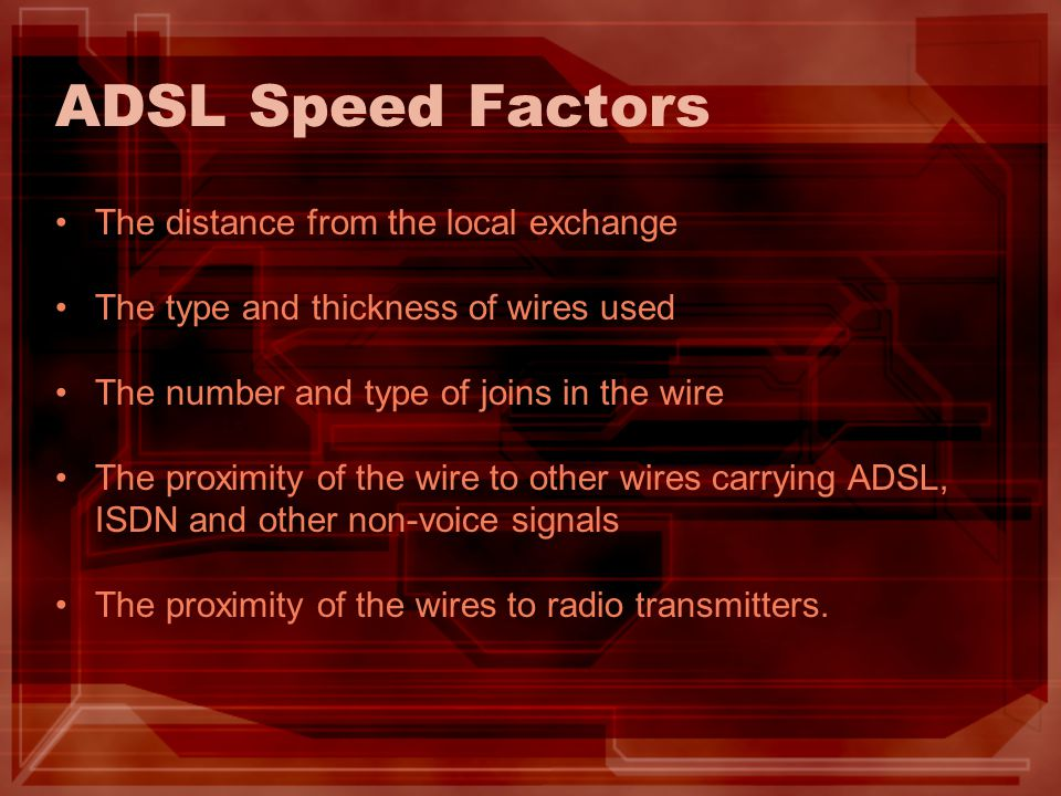 ADSL Speed Factors The distance from the local exchange