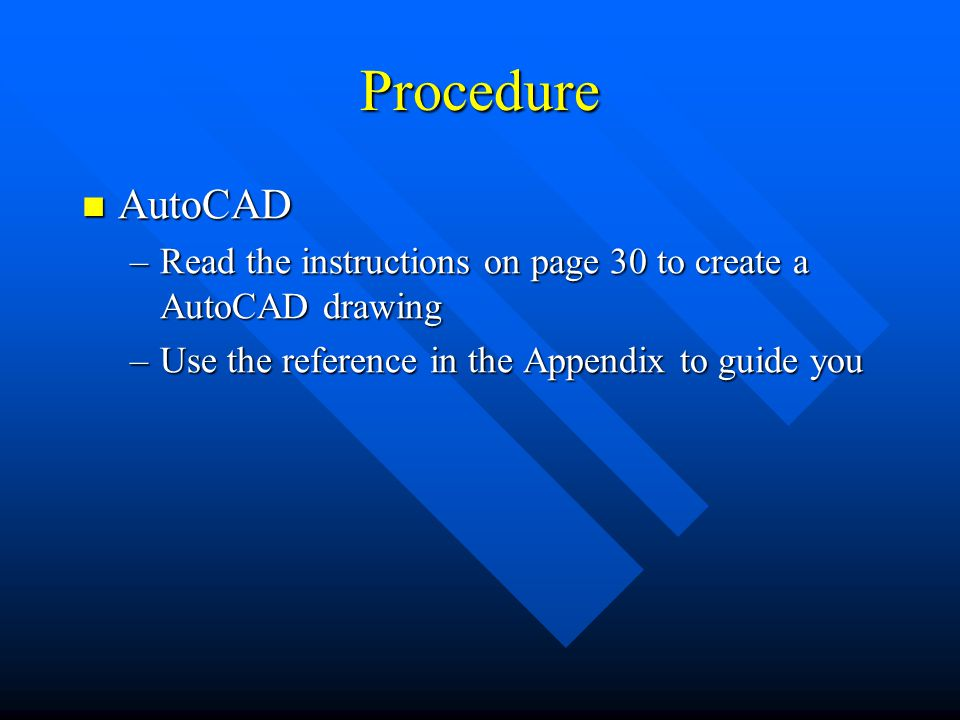 Procedure AutoCAD. Read the instructions on page 30 to create a AutoCAD drawing.