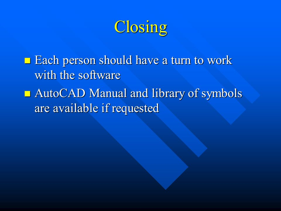 Closing Each person should have a turn to work with the software