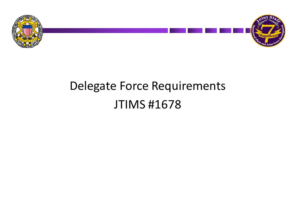 Delegate Force Requirements