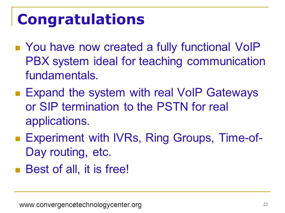 Congratulations You have now created a fully functional VoIP PBX system ideal for teaching communication fundamentals.