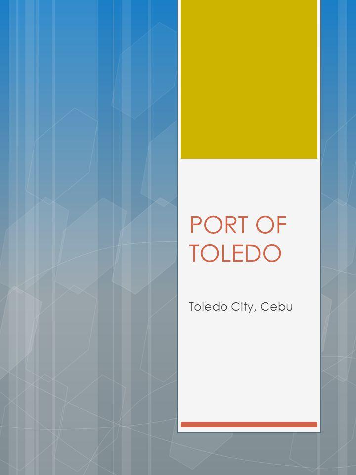 PORT OF TOLEDO Toledo City, Cebu