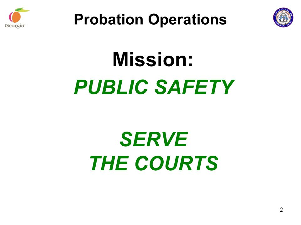 Mission: PUBLIC SAFETY SERVE THE COURTS