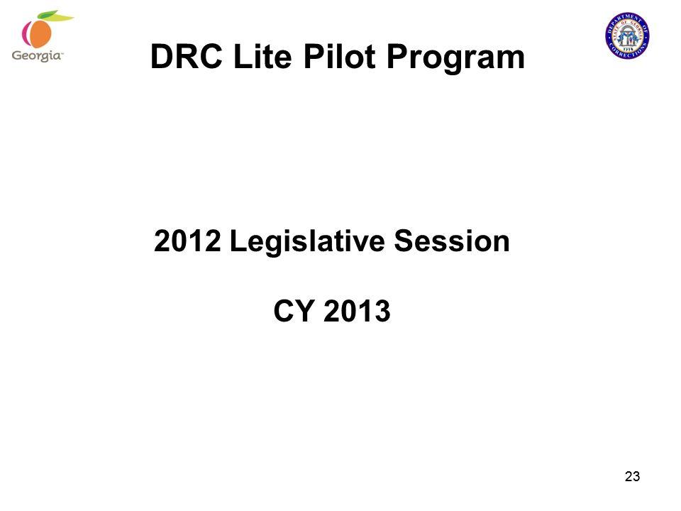 DRC Lite Pilot Program 2012 Legislative Session CY 2013 23 23