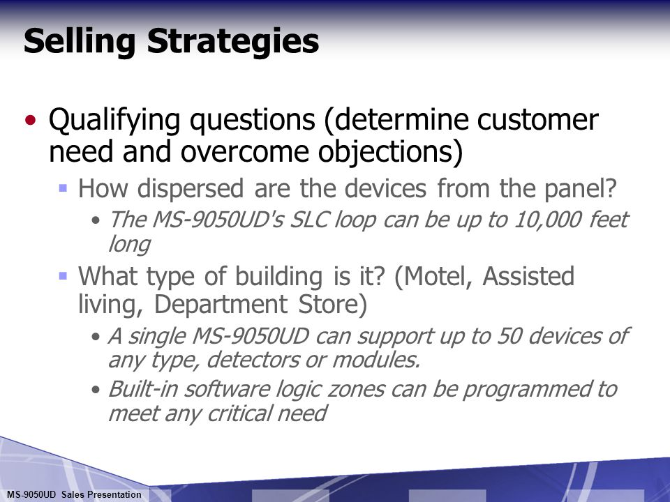 Selling Strategies Qualifying questions (determine customer need and overcome objections) How dispersed are the devices from the panel
