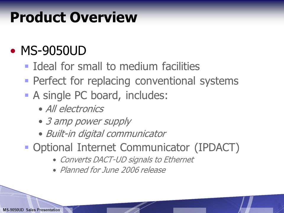 Product Overview MS-9050UD Ideal for small to medium facilities