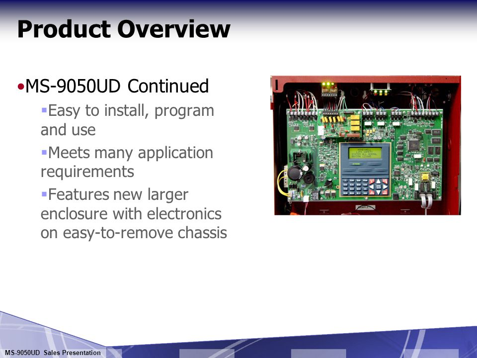 Product Overview MS-9050UD Continued Easy to install, program and use