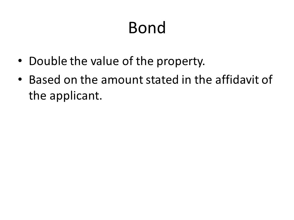 Bond Double the value of the property.