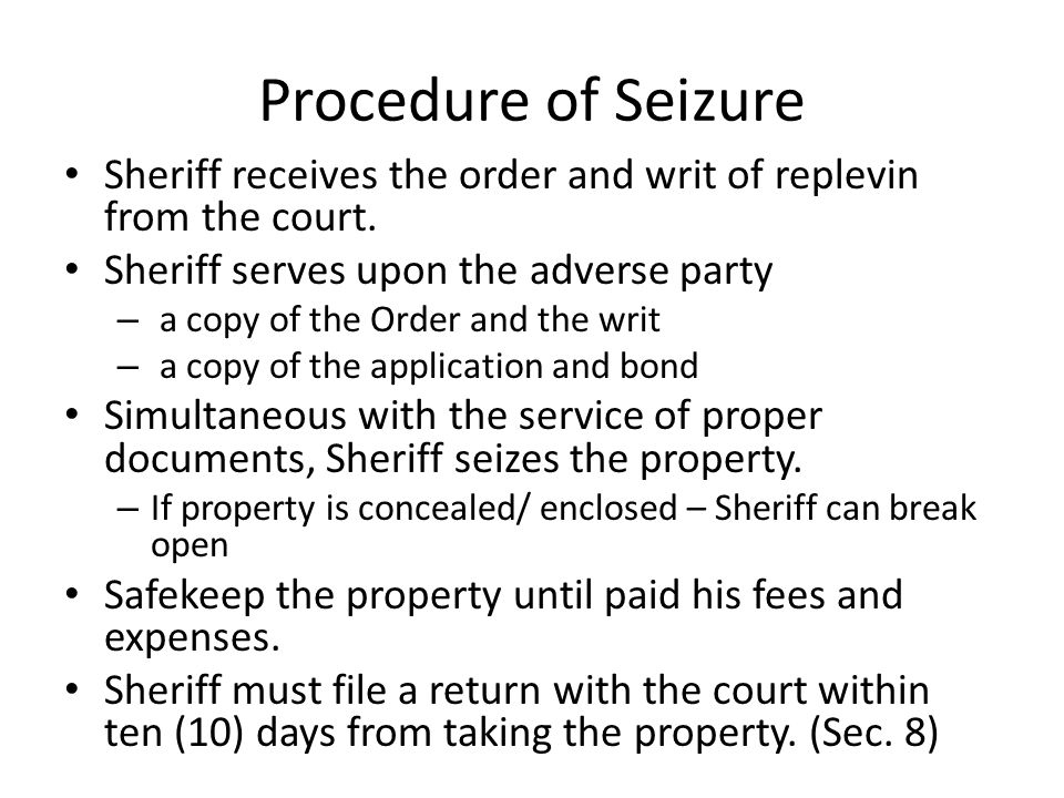 Procedure of Seizure Sheriff receives the order and writ of replevin from the court. Sheriff serves upon the adverse party.