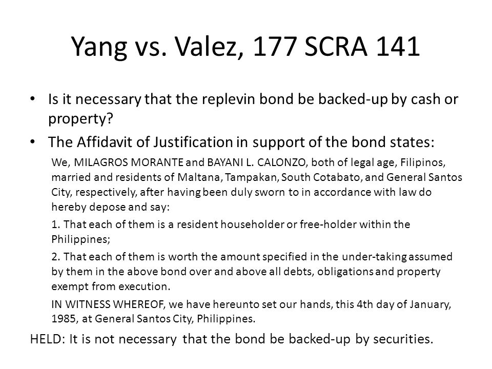 Yang vs. Valez, 177 SCRA 141 Is it necessary that the replevin bond be backed-up by cash or property