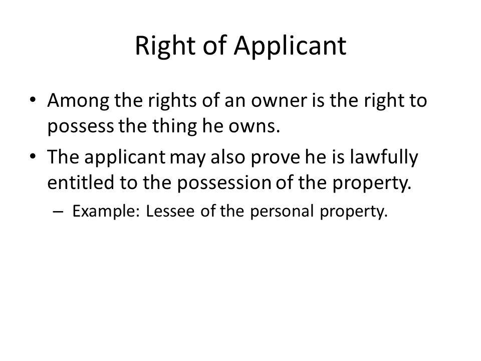 Right of Applicant Among the rights of an owner is the right to possess the thing he owns.