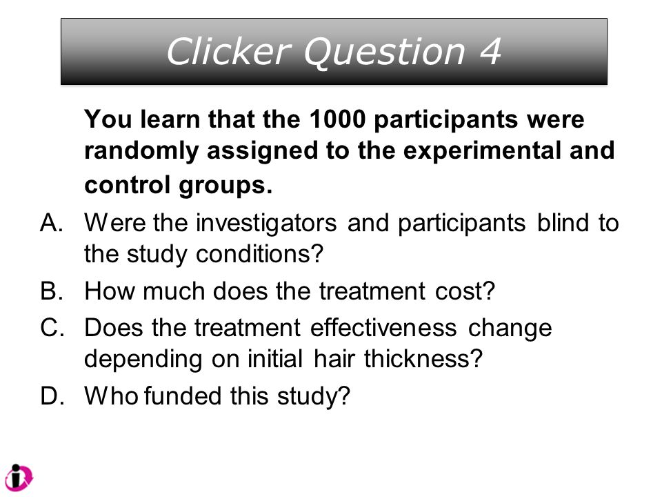 Clicker Question 4 You learn that the 1000 participants were randomly assigned to the experimental and control groups.