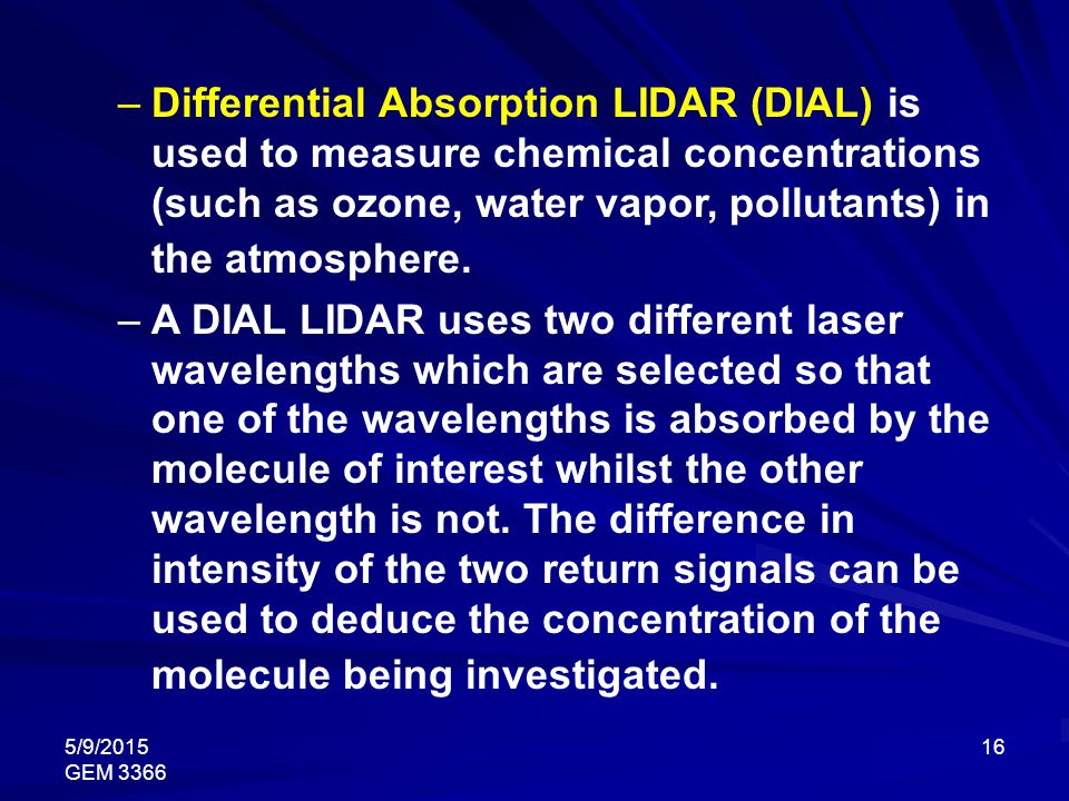 Differential Absorption LIDAR (DIAL) is used to measure chemical concentrations (such as ozone, water vapor, pollutants) in the atmosphere.