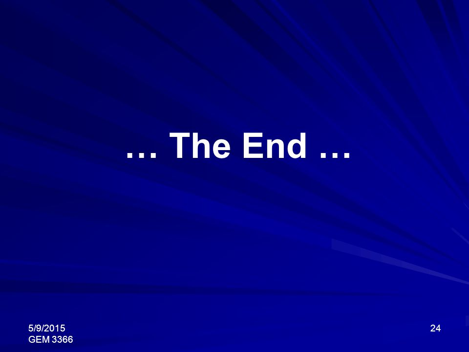 … The End … 4/15/2017 GEM 3366
