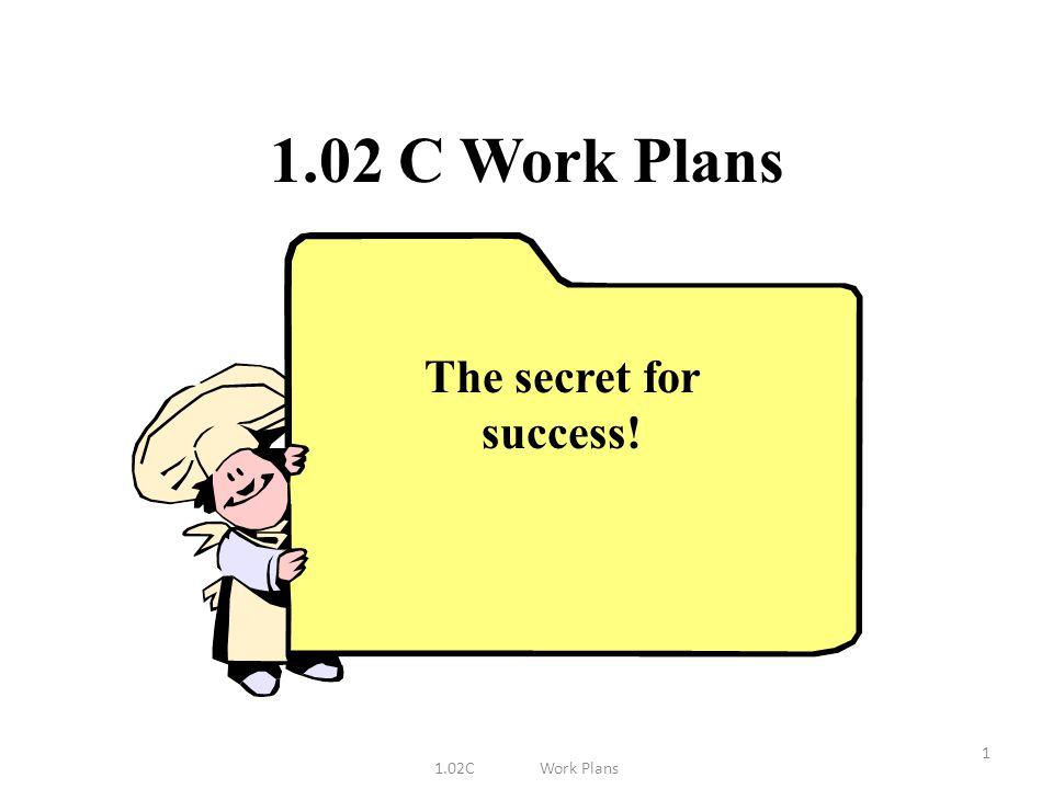 1.02 C Work Plans The secret for success! 1.02C Work Plans
