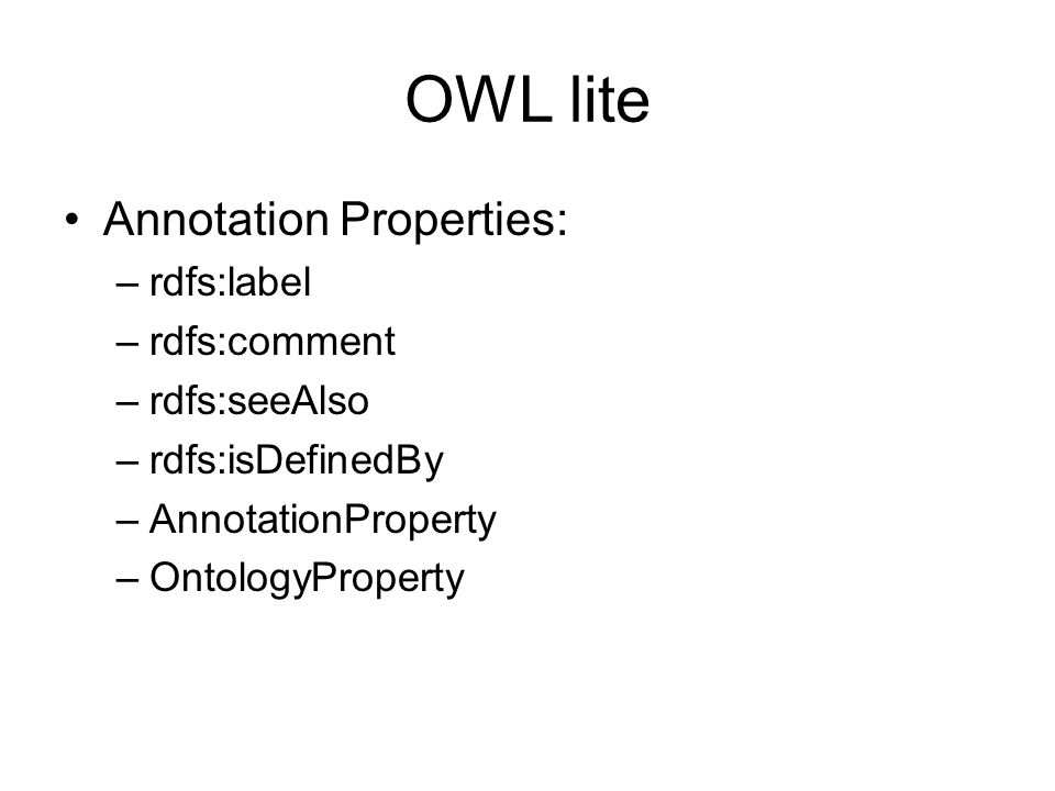 OWL lite Annotation Properties: rdfs:label rdfs:comment rdfs:seeAlso