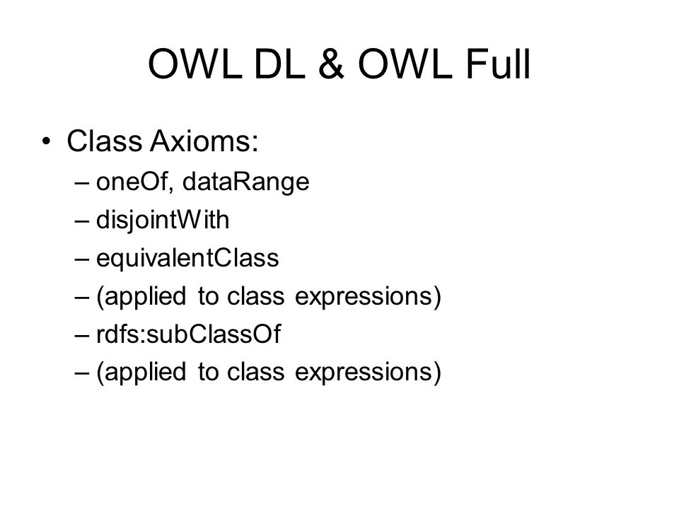 OWL DL & OWL Full Class Axioms: oneOf, dataRange disjointWith