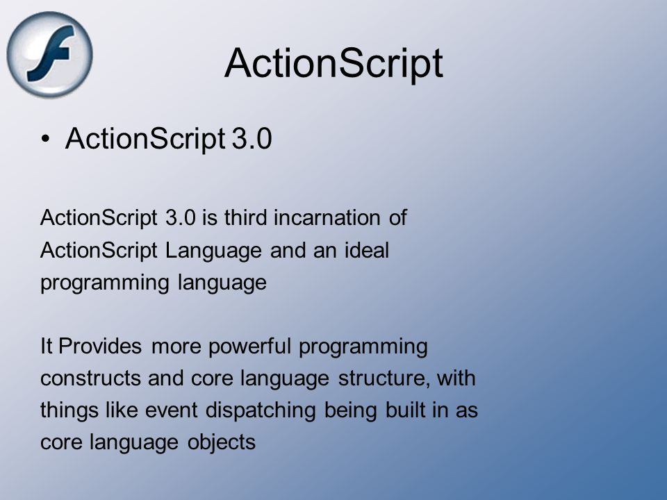 ActionScript ActionScript 3.0 ActionScript 3.0 is third incarnation of