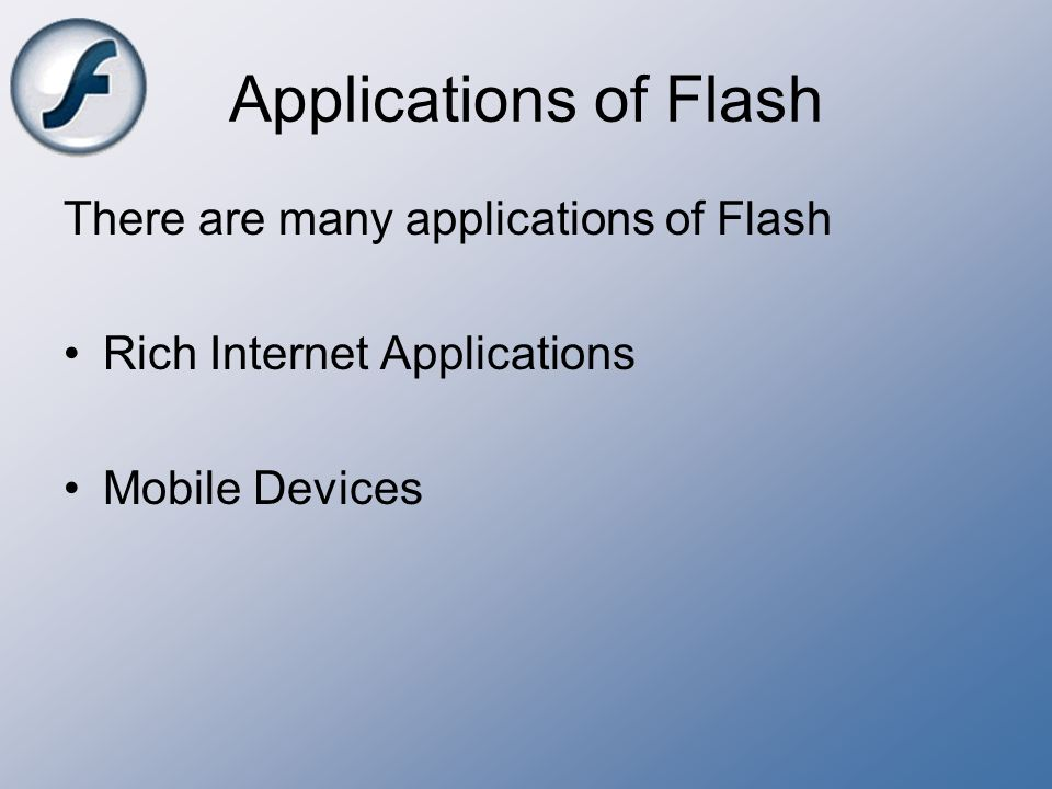 Applications of Flash There are many applications of Flash
