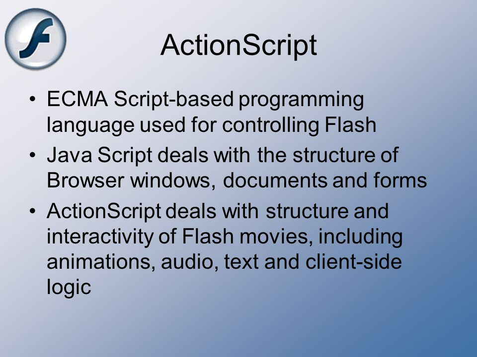 ActionScript ECMA Script-based programming language used for controlling Flash.