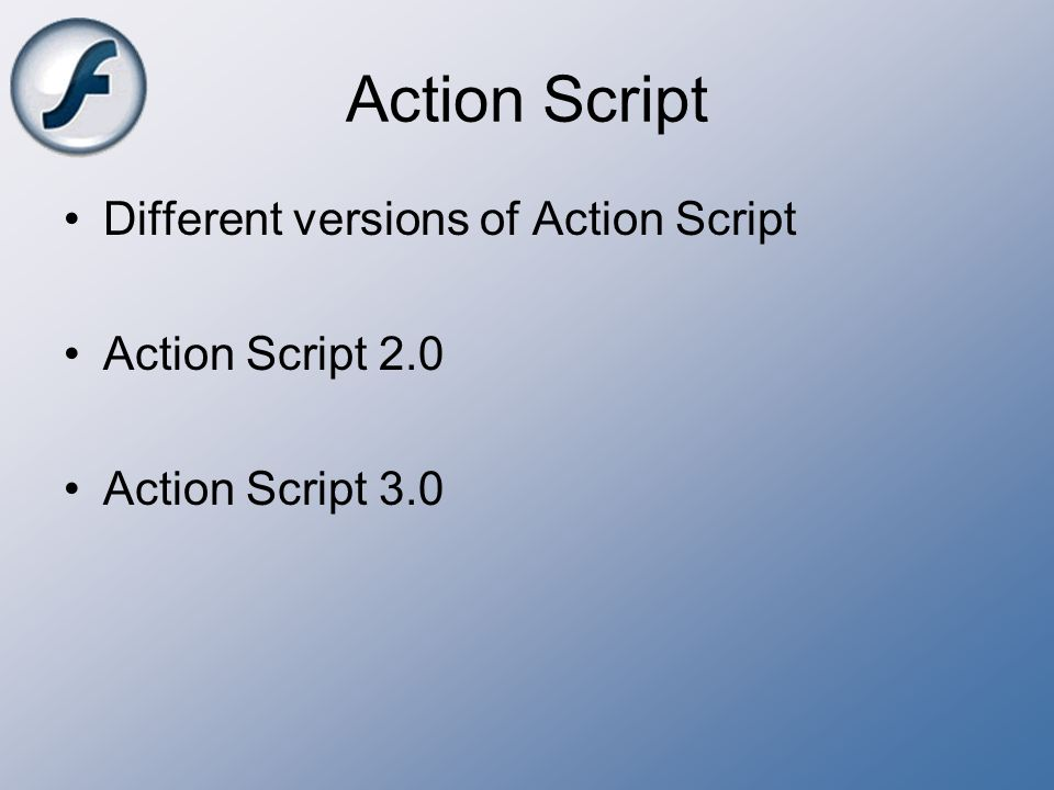 Action Script Different versions of Action Script Action Script 2.0