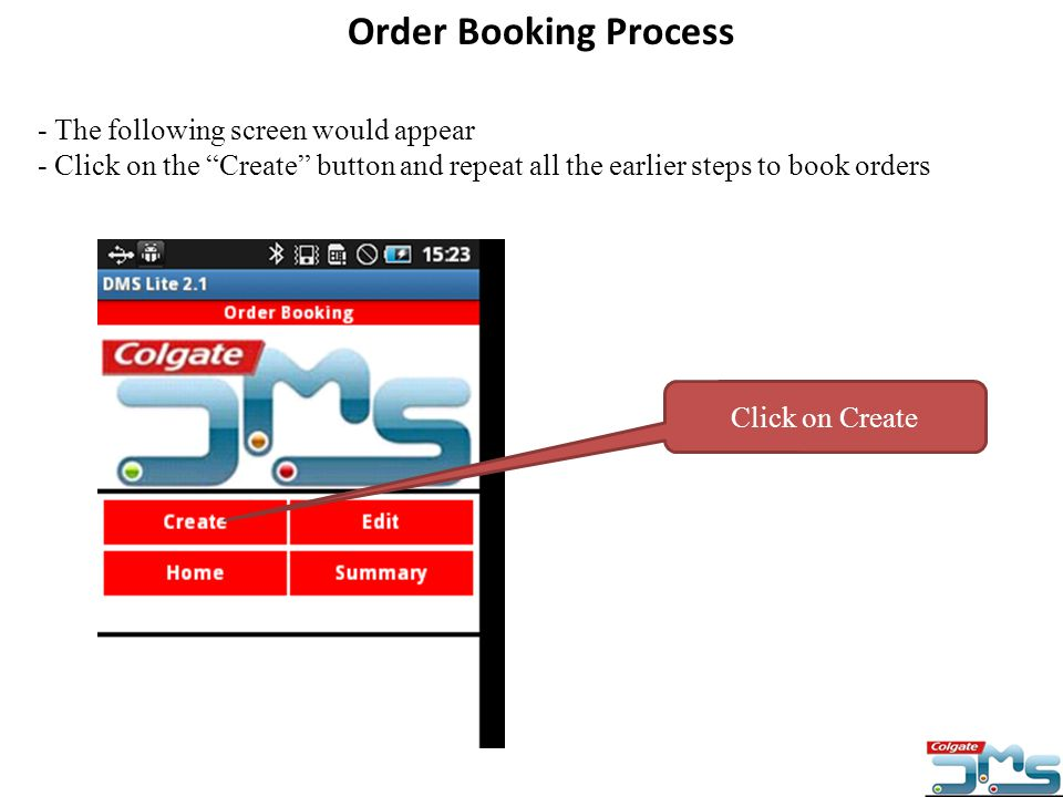 Order Booking Process - The following screen would appear - Click on the Create button and repeat all the earlier steps to book orders.