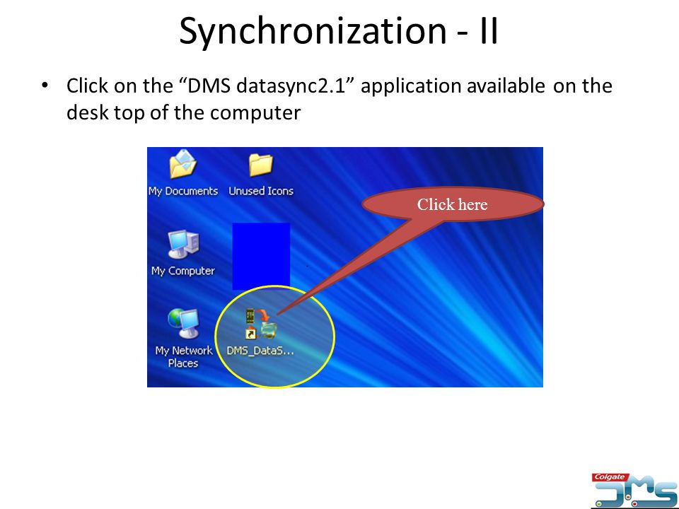 Synchronization - II Click on the DMS datasync2.1 application available on the desk top of the computer.