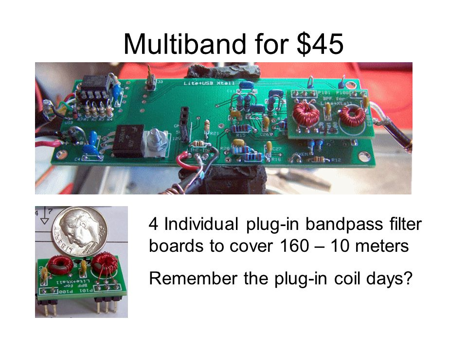 Multiband for $45 4 Individual plug-in bandpass filter boards to cover 160 – 10 meters.