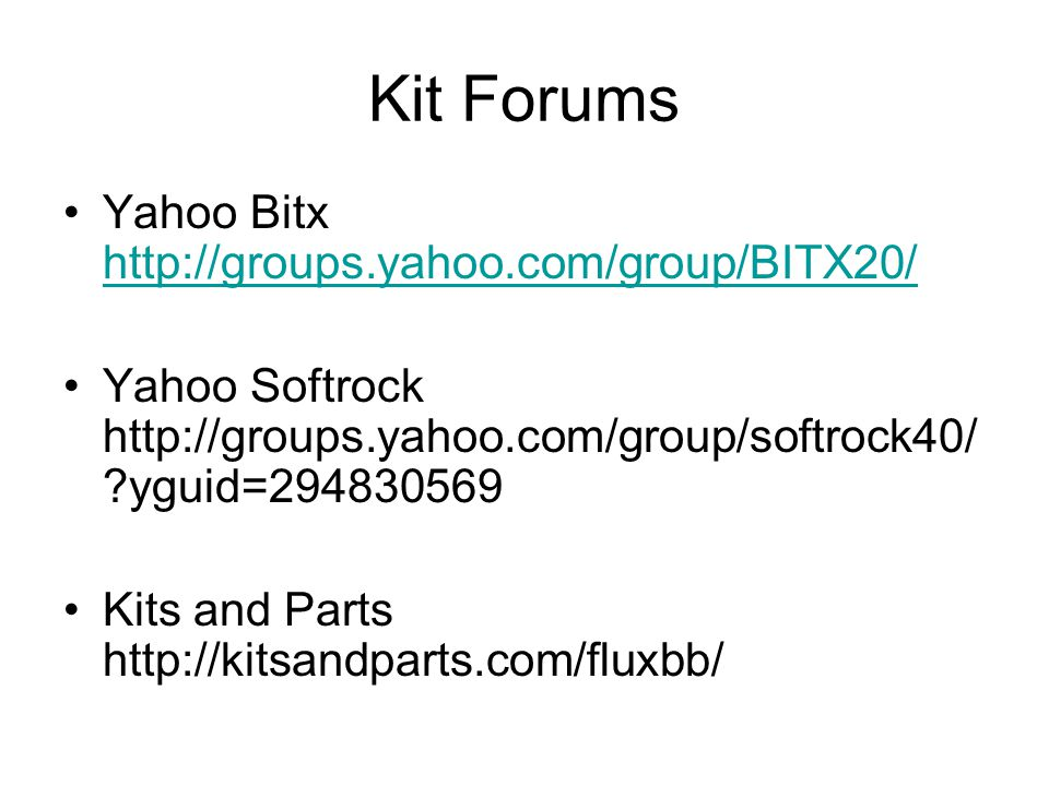 Kit Forums Yahoo Bitx http://groups.yahoo.com/group/BITX20/