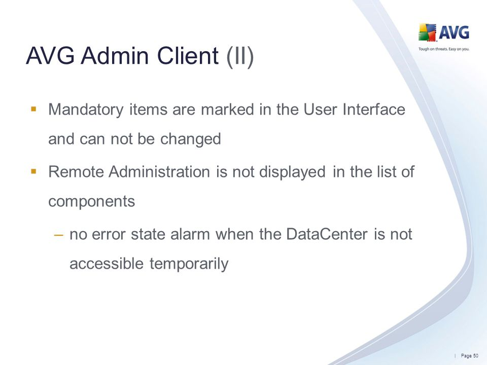 AVG Admin Client (II) Mandatory items are marked in the User Interface and can not be changed.