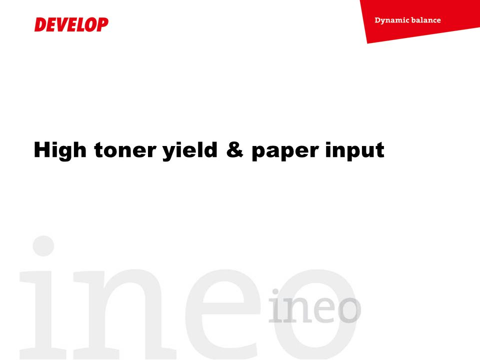 High toner yield & paper input