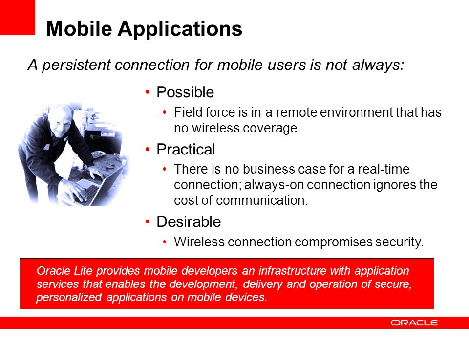 Mobile Applications A persistent connection for mobile users is not always: Possible.