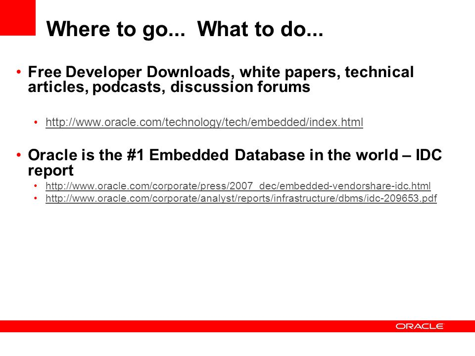 Where to go... What to do... Free Developer Downloads, white papers, technical articles, podcasts, discussion forums.