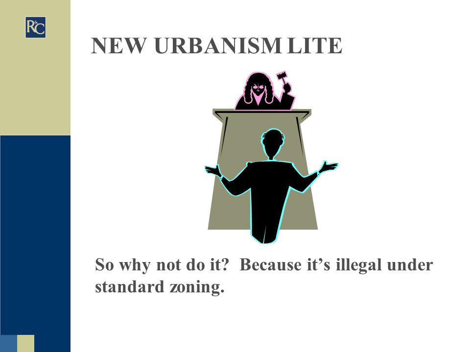 NEW URBANISM LITE So why not do it Because it's illegal under standard zoning.